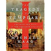 The Tragedy of the Templars: The Rise and Fall of the Crusader States by Michael Haag (2013-08-13)