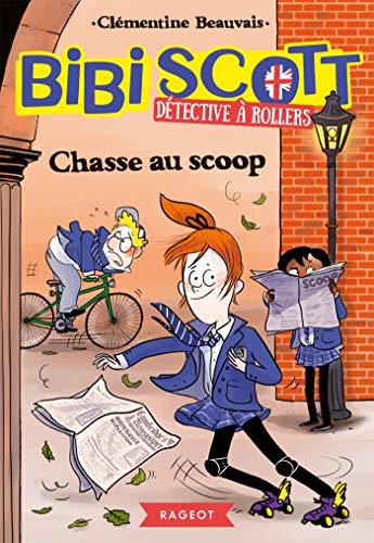 Bibi Scott détective à rollers - Chasse au scoop par Clémentine Beauvais