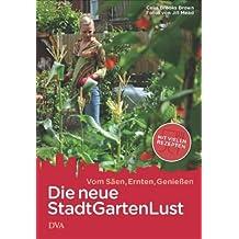 Die neue Stadt-Garten-Lust: Vom Säen, Ernten, Genießen - Mit vielen Rezepten
