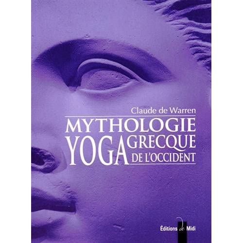 Mythologie grecque, yoga de l'Occident : Tome 3