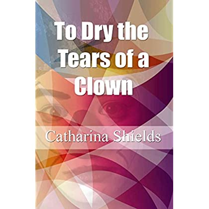[(To Dry the Tears of a Clown)] [By (author) Catharina Shields] published on (March, 2010)
