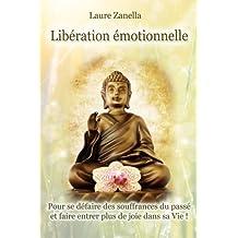 Libération émotionnelle: Pour se défaire des souffrances du passé et faire entrer plus de joie dans sa vie !