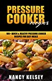 Pressure Cooker Recipes: 100 Quick & Easy Pressure Cooker Recipes For Easy Meals (Pressure Cooker Cookbook, Quick and Easy Recipes, Pressure Cooker Me
