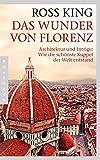Das Wunder von Florenz: Architektur und Intrige von Ross King