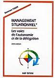MANAGEMENT SITUATIONNEL. Tome 1, les voies de l'autonomie et de la délégation, 2ème édition 1997