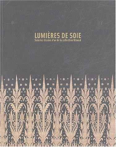 Lumières de soie : Soieries tissées d'or de la collection Riboud par Vincent Lefèvre