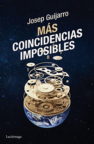 Más coincidencias imposibles: Descifra las señales que cambiarán tu destino (ENIGMAS Y CONSPIRACIONES) por Josep Guijarro