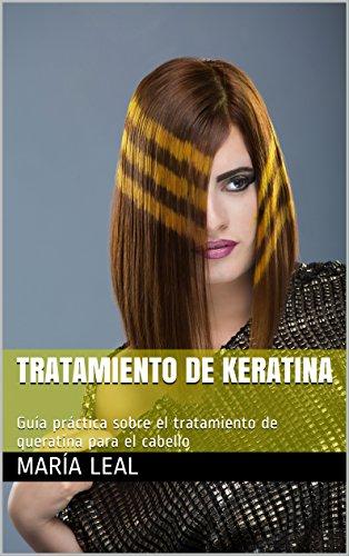 Tratamiento de Keratina: Guía práctica sobre el tratamiento de queratina para el cabello (Mundo Estética nº 3)