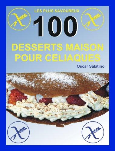 100 DESSERTS MAISON POUR CELIAQUES par OSCAR DANIEL SALATINO