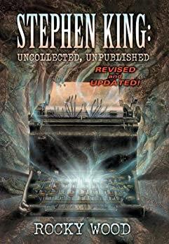 Stephen King: Uncollected, Unpublished (English Edition) von [Wood, Rocky]