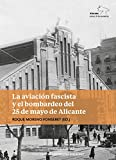 LA AVIACIÓN FASCISTA Y EL BOMBARDEO DEL 25 MAYO DE ALICANTE (Alacant, ciutat de la memòria)