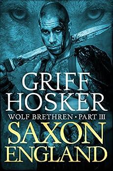 Saxon England (Wolf Brethren Book 3) by [Hosker, Griff]