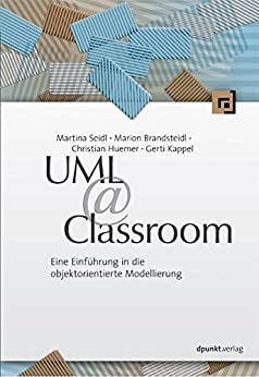 UML @ Classroom: Eine Einführung in die objektorientierte Modellierung von [Seidl, Martina, Brandsteidl, Marion, Huemer, Christian, Kappel, Gerti]