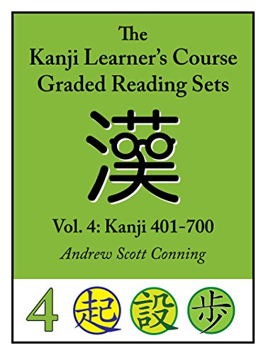 Kanji Learner's Course Graded Reading Sets, Vol. 4: Kanji 401-700
