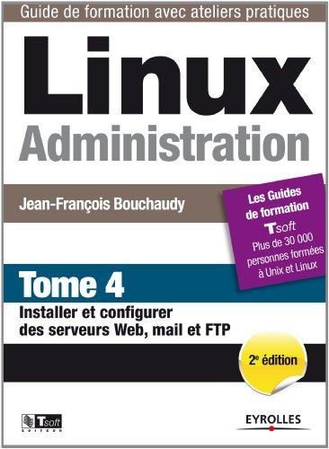 Linux administration. tome 4. installer et configurer des serveurs web, mail et por Jean-François Bouchaudy