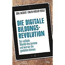 Die digitale Bildungsrevolution: Der radikale Wandel des Lernens und wie wir ihn gestalten können (German Edition)