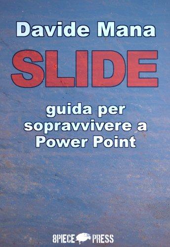 SLIDE: Una guida per sopravvivere a Power Point (Italian Edition)