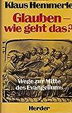 Glauben - wie geht das? Wege zur Mitte des Evangeliums - Klaus Hemmerle