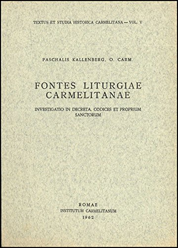 Fontes Liturgiae carmelitanae: investigatio in decreta, codices et proprium Sanctorum