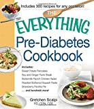 The Everything Pre-Diabetes Cookbook: Includes Sweet Potato Pancakes, Soy And Ginger Flank Steak, Buttermilk Ranch Chicken Salad, Roasted Butternut ... Ricotta Pie . . .And Hundreds More!