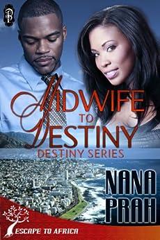 Midwife to Destiny (Destiny African Romance #1) (Destiny African Romance Series) by [Prah, Nana]