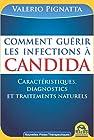 Comment guérir les infections à Candida - Manuel pratique, Caractéristiques, diagnostics et traitements naturels