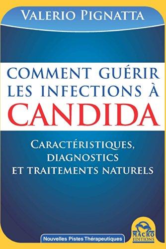 Comment guérir les infections à Candida : Manuel pratique, Caractéristiques, diagnostics et traitements naturels