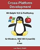 Cross-Platform Development mit Delphi 10.2 & FireMonkey für Windows, MAC OS X (macOS...
