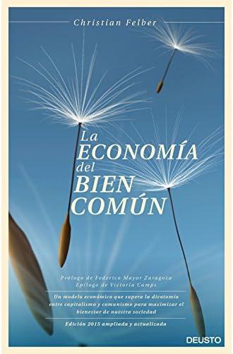 La economía del bien común: Un modelo económico que supera la dicotomía entre capitalismo y comunismo para maximizar el bienestar de nuestra sociedad
