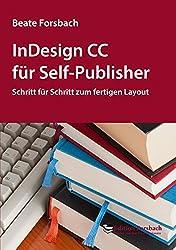 InDesign CC für Self-Publisher: Schritt für Schritt zum fertigen Layout (Bücher & Mee(h)r)