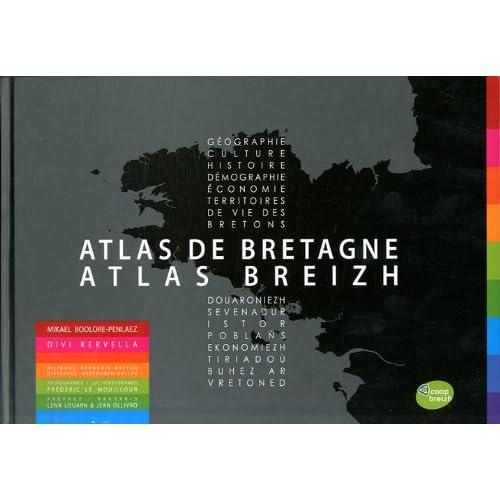 Atlas de Bretagne / Atlas Breizh : Géographie, culture, histoire, démographie, économie, territoires de vie des bretons