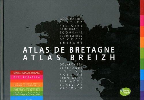 Atlas de Bretagne/Atlas Breizh : Géographie, culture, histoire, démographie, économie, territoires de vie des bretons