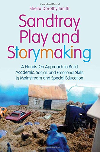 Sandtray Play and Storymaking: A Hands-On Approach to Build Academic, Social, and Emotional Skills in Mainstream and Special Education by Sheila Dorothy Smith (2012-07-15)