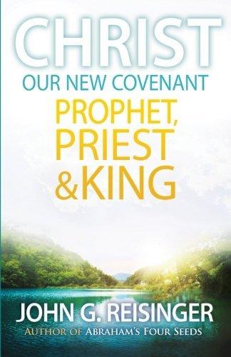 Christ, Our New Covenant Prophet, Priest and King by John G. Reisinger (2014-10-03)