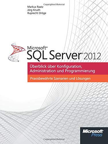 Microsoft SQL Server 2012: Überblick über Konfiguration, Administration, Programmierung