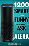 ALEXA: 1200 Smart and Funny Questions to Ask Alexa (Top Questions You Wish You Knew 2017) (English Edition)
