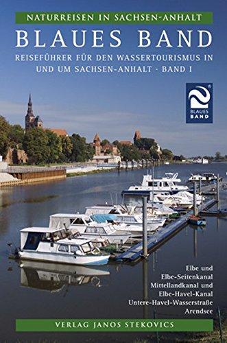 Blaues Band: Reiseführer für den Wassertourismus in und um Sachsen-Anhalt (Naturreisen in Sachsen-Anhalt)