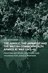 The Jungle, Japanese and the British Commonwealth Armies at War, 1941-45 (Military History and Policy)