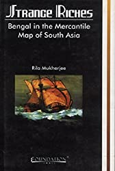 Strange Riches: Bengal in the Mercantile Map of South Asia