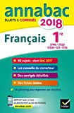 Annales Annabac 2018 Français 1re STMG, STI2D, STD2A, STL, ST2S: sujets et corrigés du bac Première séries technologiques...