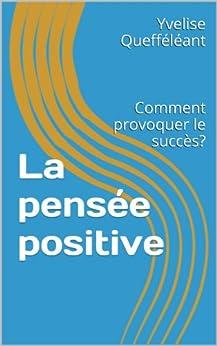 La pensée positive: Comment provoquer le succès?