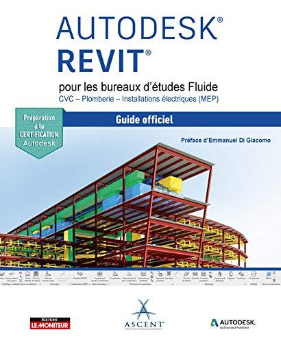 Autodesk Revit pour les bureaux d'études Fluide - CVC - Plomberie-  Installations électriques (MEP): Le guide officiel - Certification Autodesk