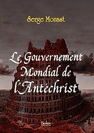 Le gouvernement mondial de l'Antéchrist par Serge Monast