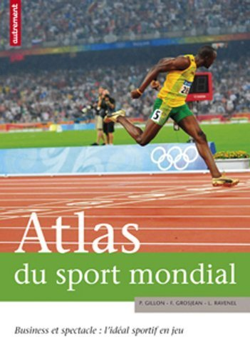 Atlas du sport mondial : Business et spectacle : l'idéal sportif en jeu de Gillon. Pascal (2010) Broché