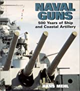 Naval Guns: 500 Years of Ship and Coastal Artillery