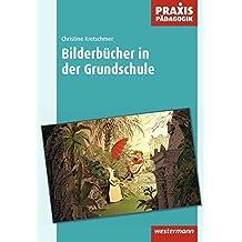 Praxis Pädagogik / Umgang mit Literatur: Praxis Pädagogik: Bilderbücher in der Grundschule