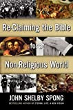 Re-Claiming the Bible for a Non-Religious World by John Shelby Spong (2011-12-05)
