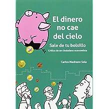 Dinero No Cae Del Cielo, El - Sale De Tu Bolsillo - Cronica De Un Ciudadano Economista