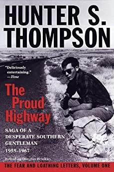 Proud Highway: Saga of a Desperate Southern Gentleman, 1955-1967 (Gonzo Letters) by [Thompson, Hunter S.]