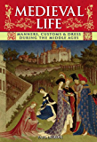 Medieval Life: Manners, Customs & Dress During the Middle Ages (Annotated)